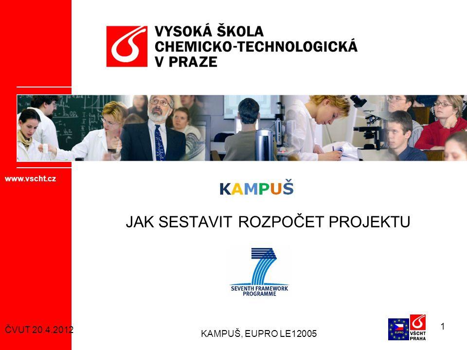 KAMPUŠ, EUPRO LE12005 1 JAK SESTAVIT ROZPOČET PROJEKTU www.vscht.cz ČVUT 20.4.2012