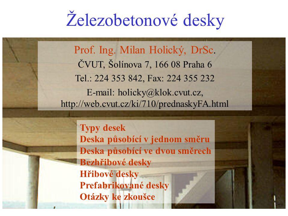 Železobetonové desky Typy desek Deska působící v jednom směru Deska působící ve dvou směrech Bezhřibové desky Hřibové desky Prefabrikované desky Otázk