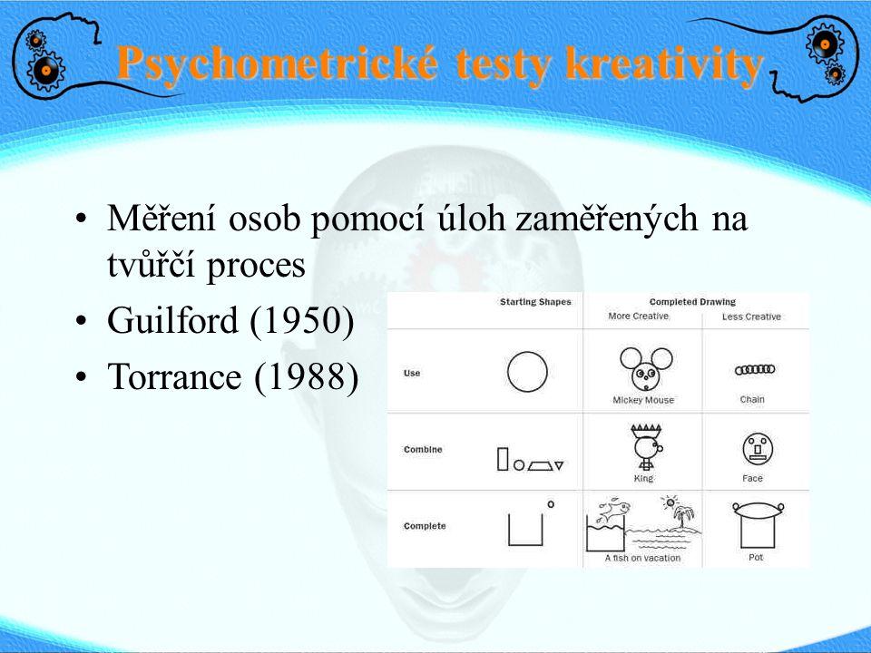 Psychometrické testy kreativity Měření osob pomocí úloh zaměřených na tvůřčí proces Guilford (1950) Torrance (1988)
