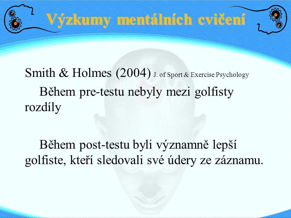 Výzkumy mentálních cvičení Smith & Holmes (2004) J. of Sport & Exercise Psychology Během pre-testu nebyly mezi golfisty rozdíly Během post-testu byli