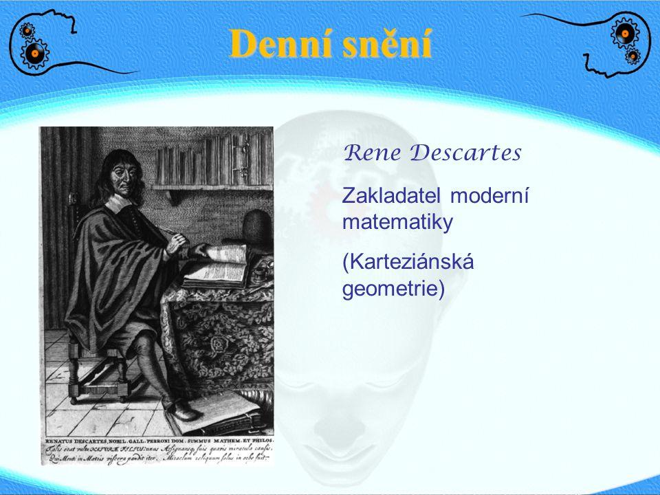Denní snění Rene Descartes Zakladatel moderní matematiky (Karteziánská geometrie)