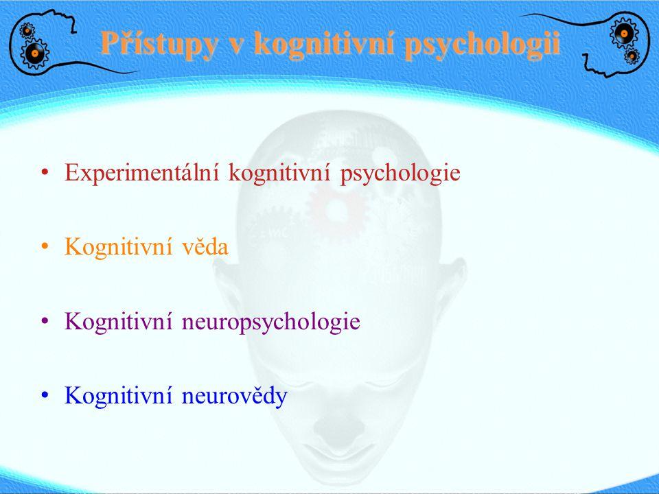Přístupy v kognitivní psychologii Experimentální kognitivní psychologie Kognitivní věda Kognitivní neuropsychologie Kognitivní neurovědy