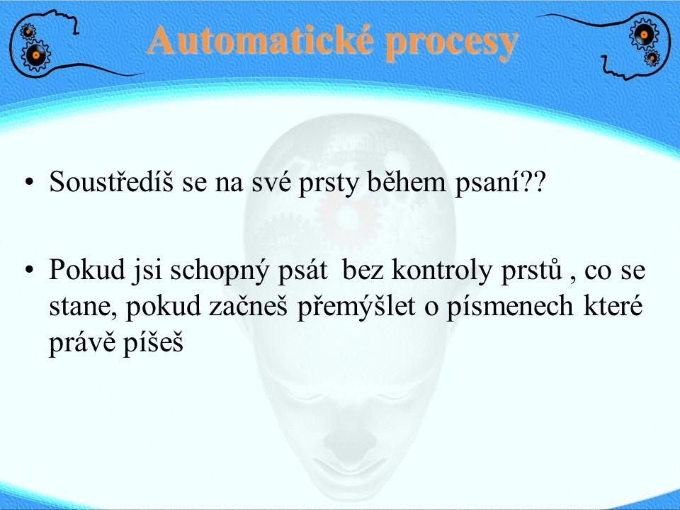 Automatické procesy Soustředíš se na své prsty během psaní .