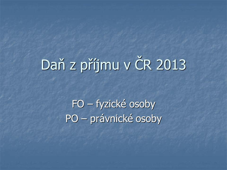 Daň z příjmu v ČR 2013 FO – fyzické osoby PO – právnické osoby