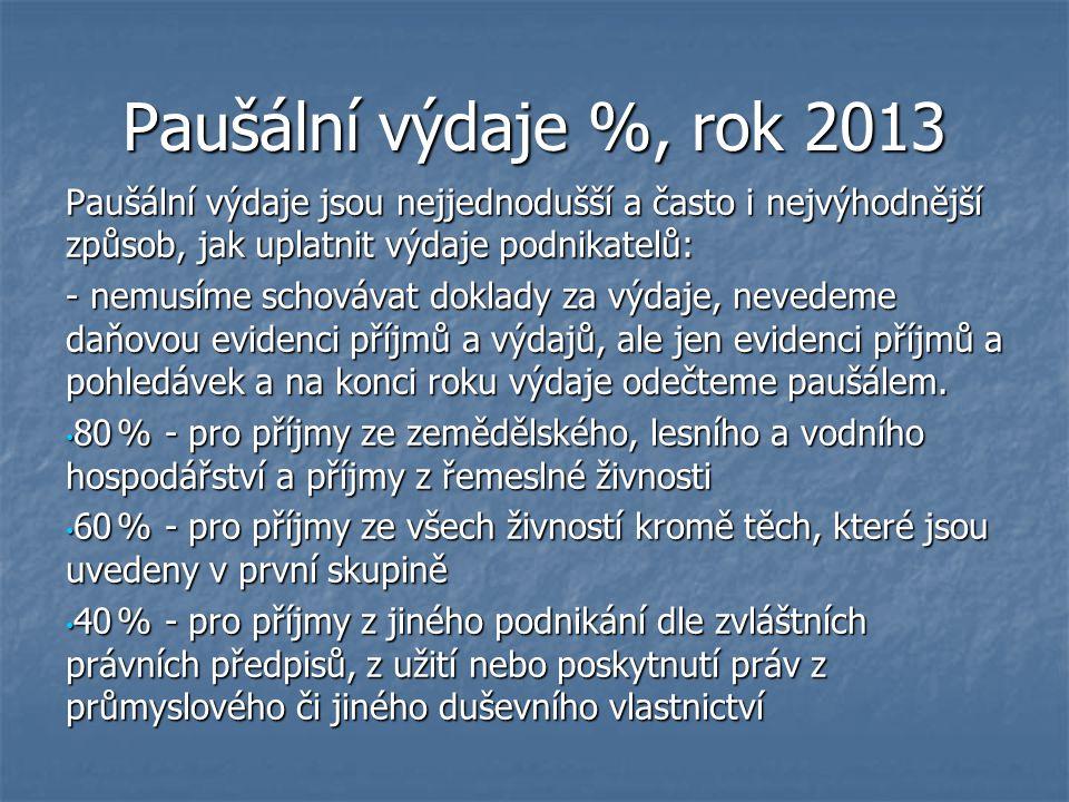 Paušální výdaje %, rok 2013 Paušální výdaje jsou nejjednodušší a často i nejvýhodnější způsob, jak uplatnit výdaje podnikatelů: - nemusíme schovávat d