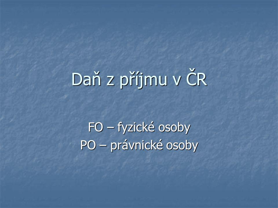 Daň z příjmu v ČR FO – fyzické osoby PO – právnické osoby