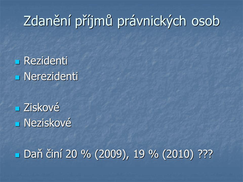 Zdanění příjmů právnických osob Rezidenti Rezidenti Nerezidenti Nerezidenti Ziskové Ziskové Neziskové Neziskové Daň činí 20 % (2009), 19 % (2010) ???