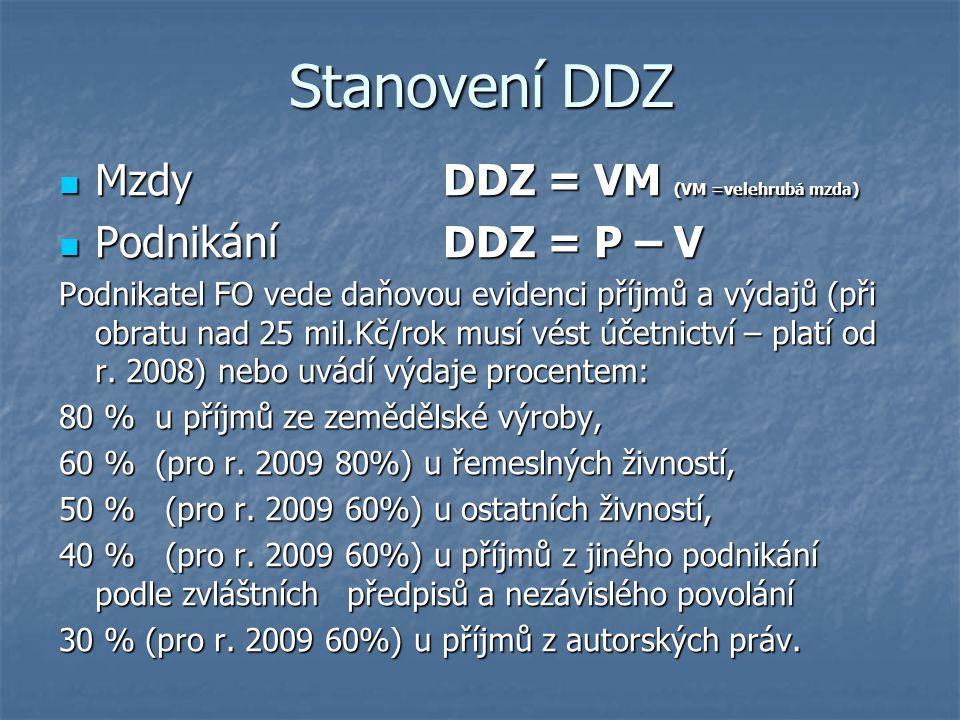 MzdyDDZ = VM (VM =velehrubá mzda) MzdyDDZ = VM (VM =velehrubá mzda) PodnikáníDDZ = P – V PodnikáníDDZ = P – V Podnikatel FO vede daňovou evidenci příj