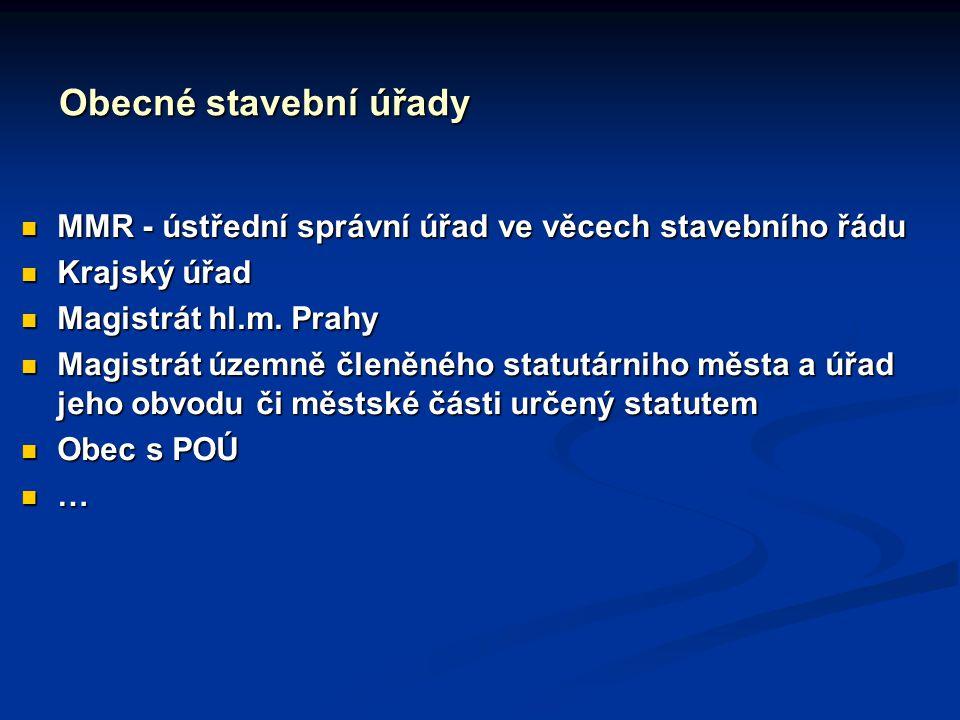 Obecné stavební úřady MMR - ústřední správní úřad ve věcech stavebního řádu MMR - ústřední správní úřad ve věcech stavebního řádu Krajský úřad Krajský úřad Magistrát hl.m.