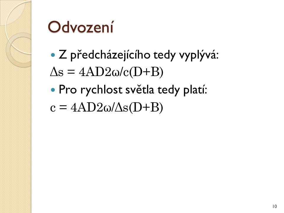 Odvození Z předcházejícího tedy vyplývá: Δs = 4AD2ω/c(D+B) Pro rychlost světla tedy platí: c = 4AD2ω/Δs(D+B) 10
