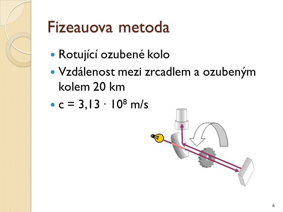 Fizeauova metoda Rotující ozubené kolo Vzdálenost mezi zrcadlem a ozubeným kolem 20 km c = 3,13 ∙ 10 8 m/s 6