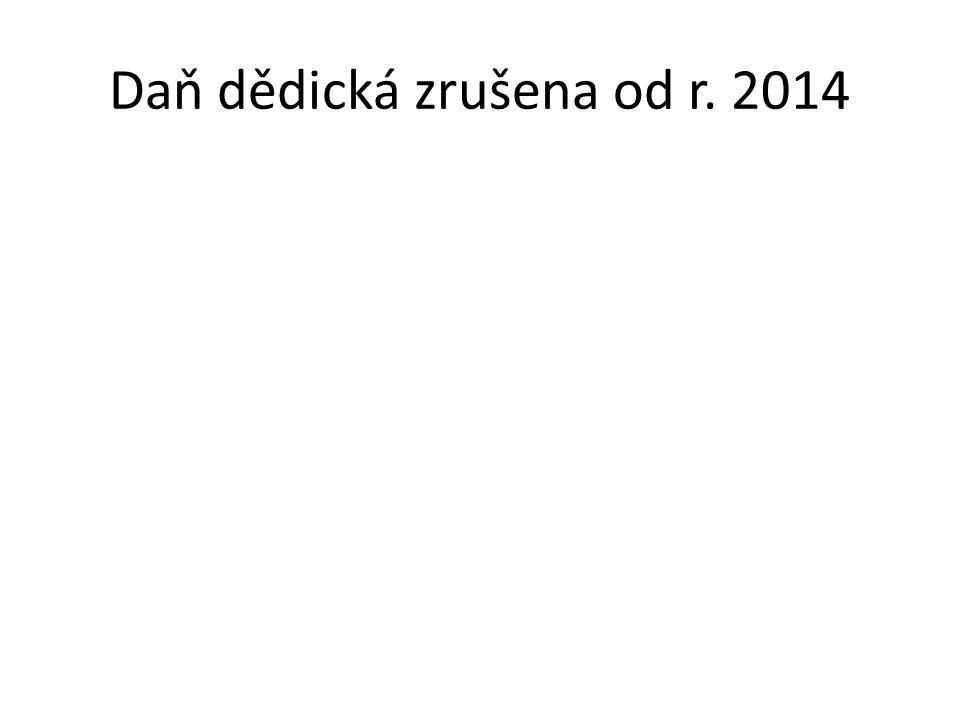 Daň dědická zrušena od r. 2014