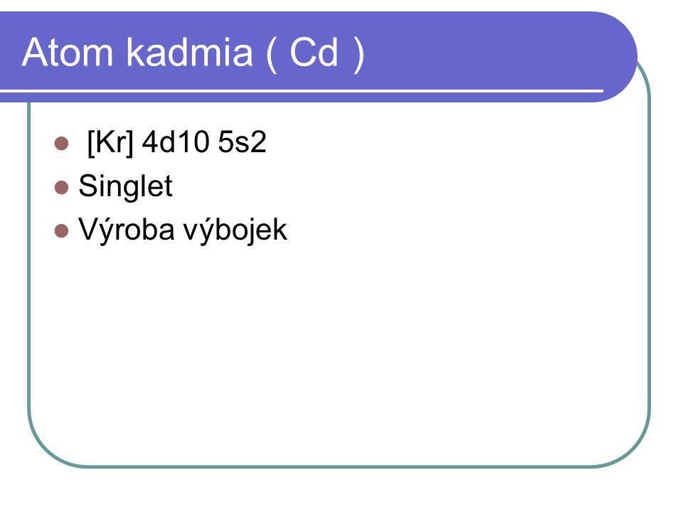 Atom kadmia ( Cd ) [Kr] 4d10 5s2 Singlet Výroba výbojek