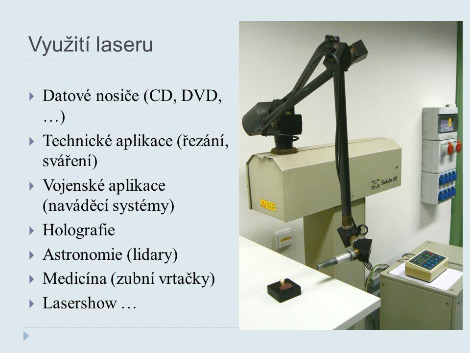 Využití laseru  Datové nosiče (CD, DVD, …)  Technické aplikace (řezání, sváření)  Vojenské aplikace (naváděcí systémy)  Holografie  Astronomie (lidary)  Medicína (zubní vrtačky)  Lasershow …