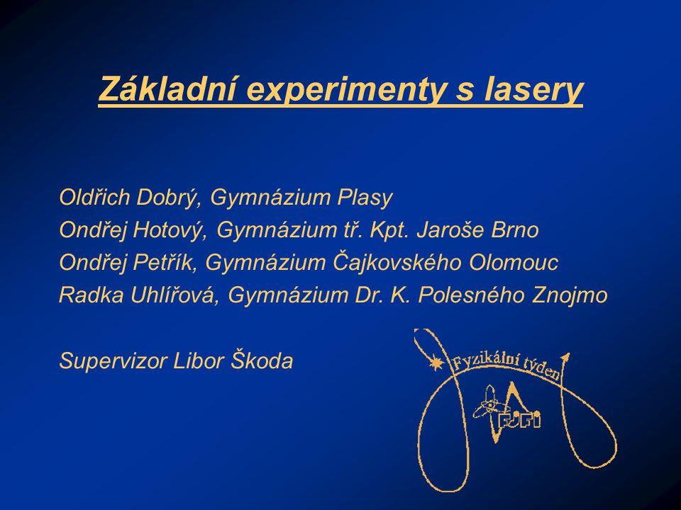 Základní experimenty s lasery Oldřich Dobrý, Gymnázium Plasy Ondřej Hotový, Gymnázium tř.