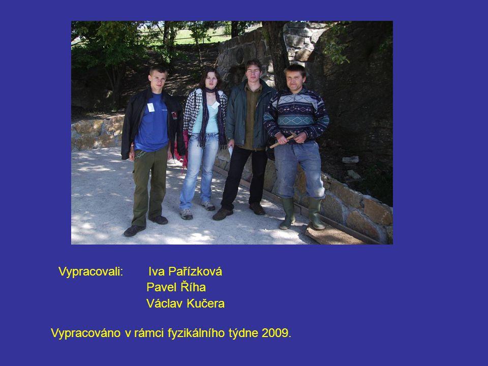 Vypracovali:Iva Pařízková Pavel Říha Václav Kučera Vypracováno v rámci fyzikálního týdne 2009.