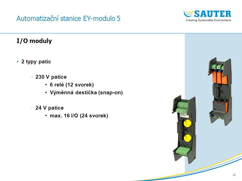 13 2 typy patic 230 V patice 6 relé (12 svorek) Výměnná destička (snap-on) 24 V patice max. 16 I/O (24 svorek) I/O moduly Automatizační stanice EY-mod