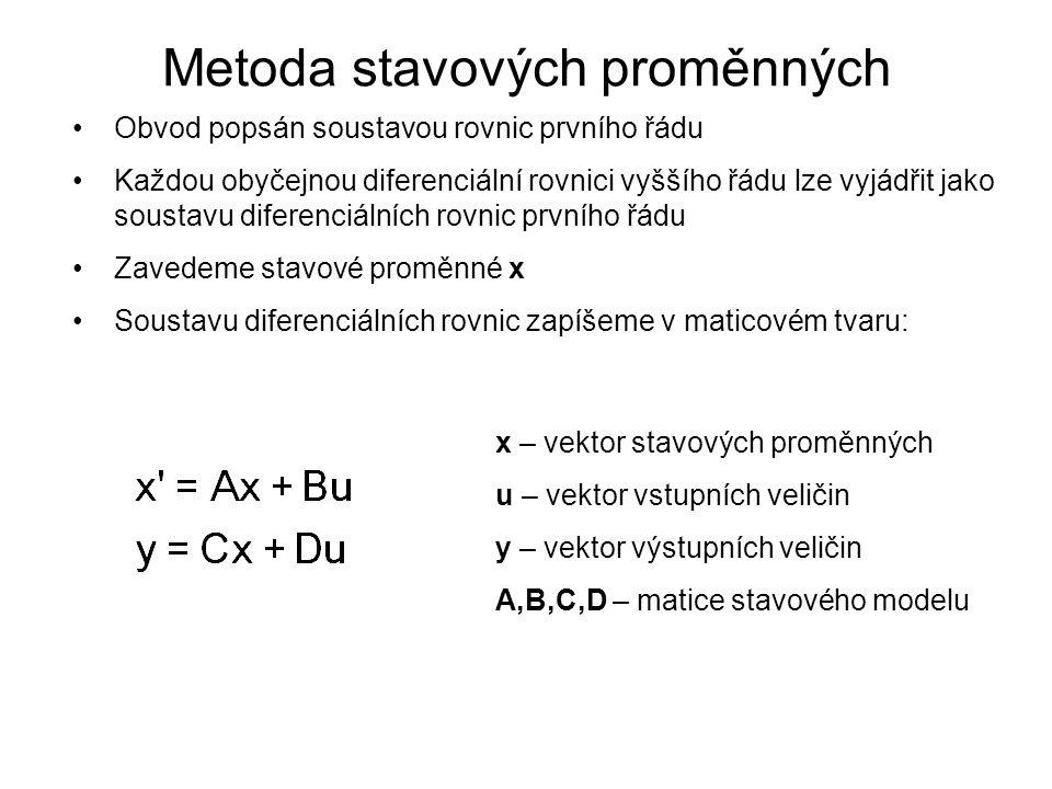 Metoda stavových proměnných Obvod popsán soustavou rovnic prvního řádu Každou obyčejnou diferenciální rovnici vyššího řádu lze vyjádřit jako soustavu