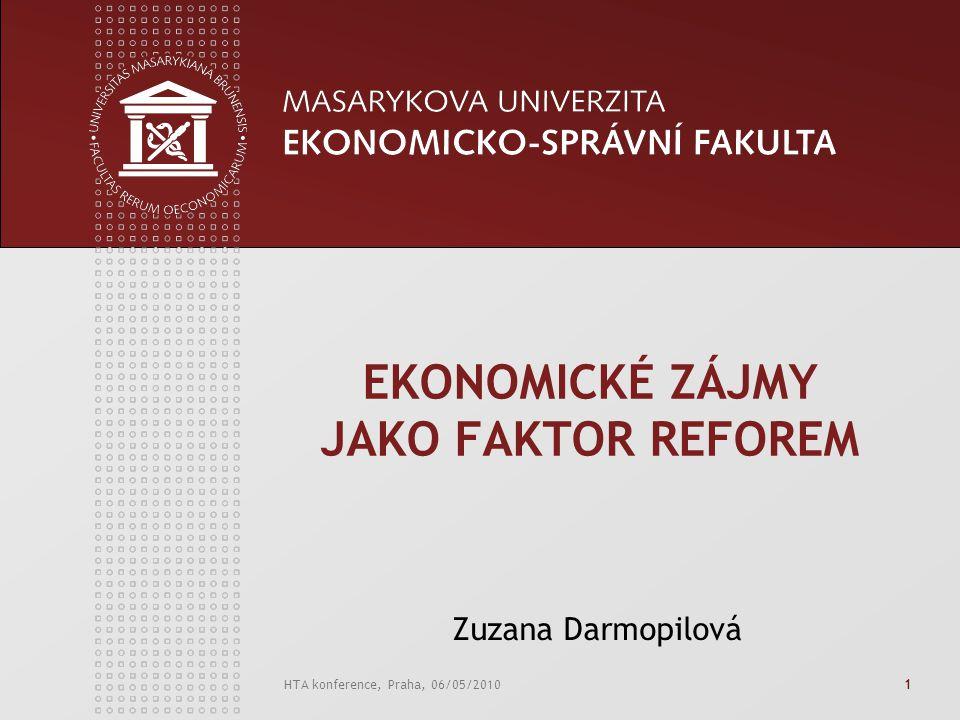 HTA konference, Praha, 06/05/20101 EKONOMICKÉ ZÁJMY JAKO FAKTOR REFOREM Zuzana Darmopilová