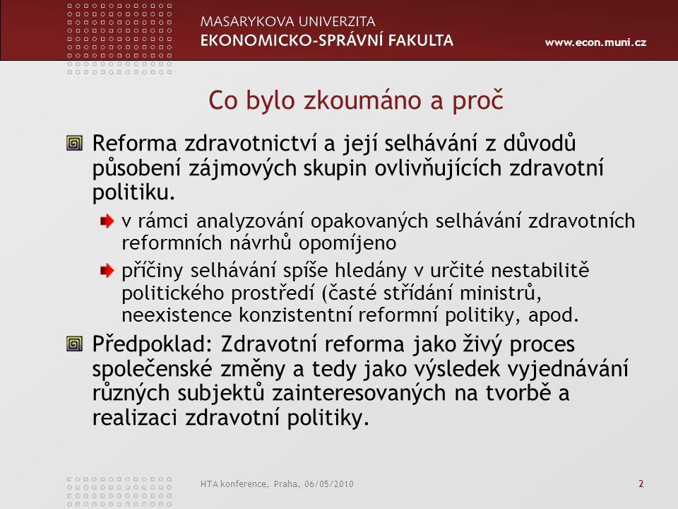 www.econ.muni.cz HTA konference, Praha, 06/05/2010 3 Cíl Určit nejvlivnější aktéry v českém zdravotním systému a posoudit, jak působení nejvýznamnějších aktérů ovlivní šanci na úspěšné prosazení vybraných problémových okruhů ve zdravotnictví.