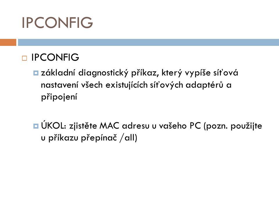 IPCONFIG  IPCONFIG  základní diagnostický příkaz, který vypíše síťová nastavení všech existujících síťových adaptérů a připojení  ÚKOL: zjistěte MA