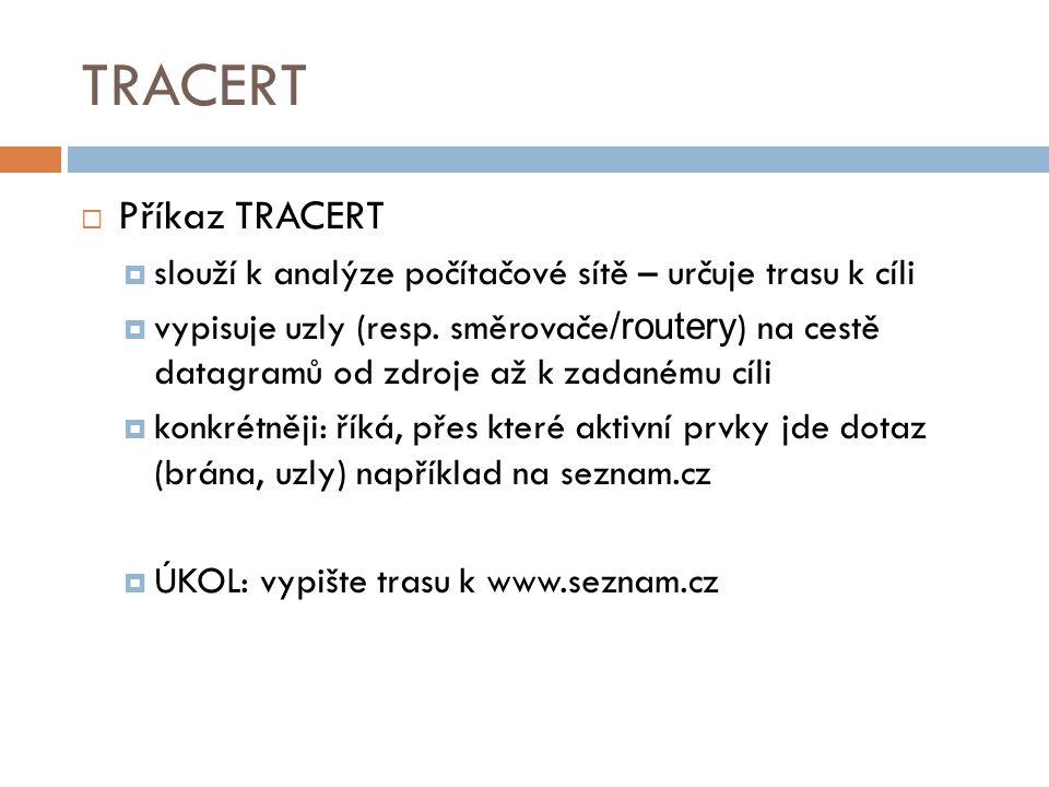 TRACERT  Příkaz TRACERT  slouží k analýze počítačové sítě – určuje trasu k cíli  vypisuje uzly (resp. směrovače /routery ) na cestě datagramů od zd