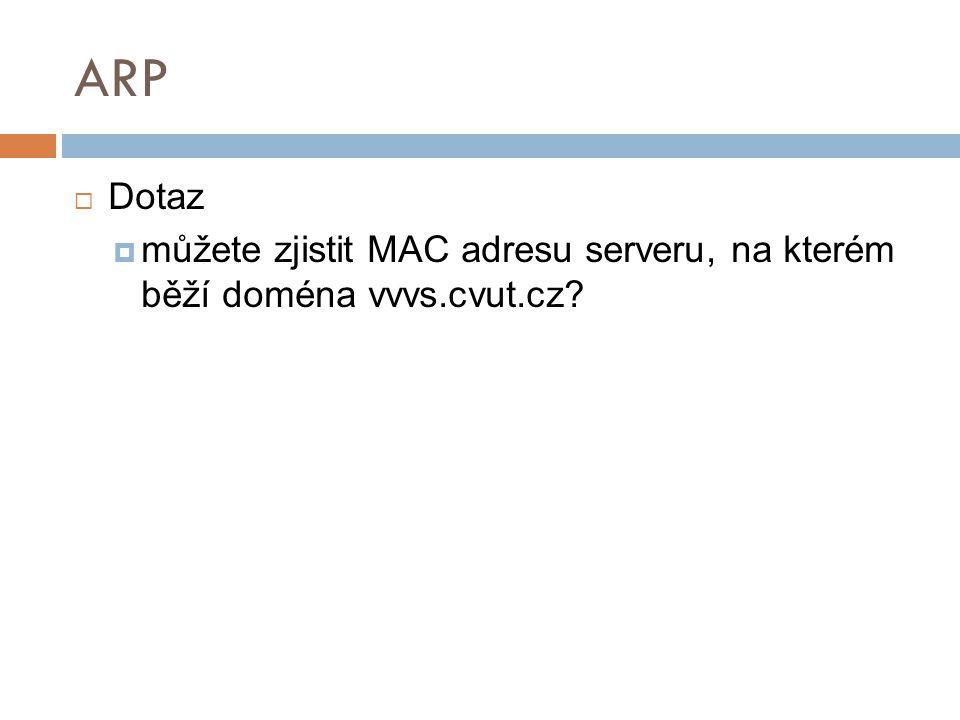 ARP  Dotaz  můžete zjistit MAC adresu serveru, na kterém běží doména vvvs.cvut.cz?