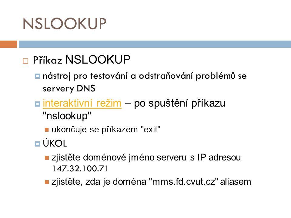 NSLOOKUP  Příkaz NSLOOKUP  nástroj pro testování a odstraňování problémů se servery DNS  interaktivní režim – po spuštění příkazu