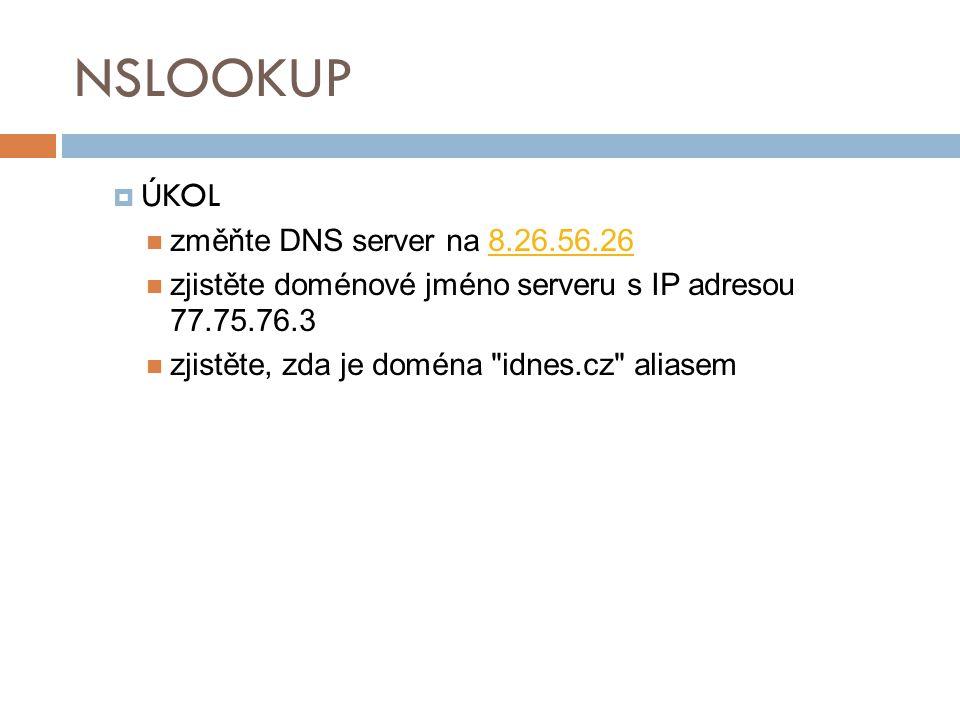  ÚKOL změňte DNS server na 8.26.56.268.26.56.26 zjistěte doménové jméno serveru s IP adresou 77.75.76.3 zjistěte, zda je doména