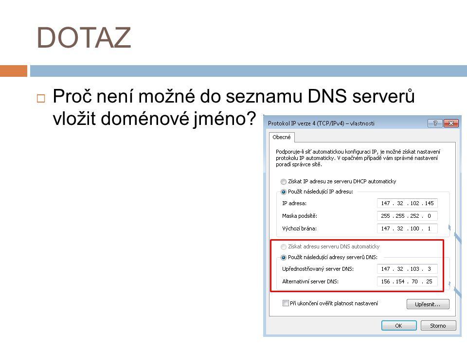 DOTAZ  Proč není možné do seznamu DNS serverů vložit doménové jméno?