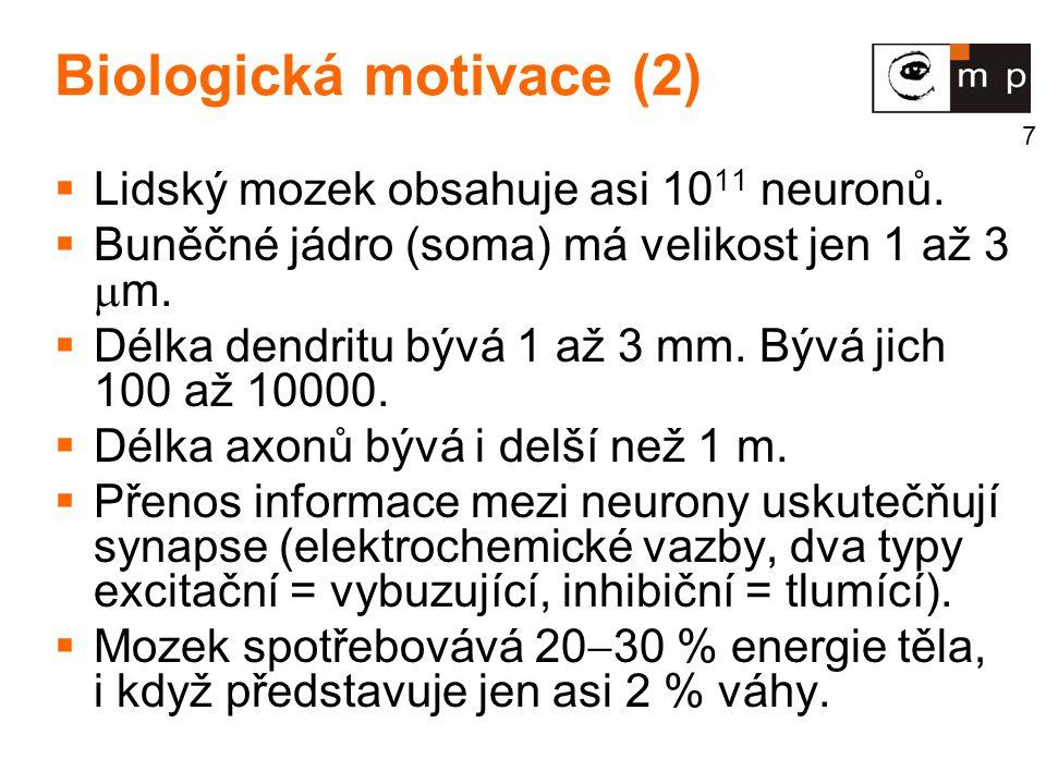 7 Biologická motivace (2)  Lidský mozek obsahuje asi 10 11 neuronů.  Buněčné jádro (soma) má velikost jen 1 až 3  m.  Délka dendritu bývá 1 až 3 m