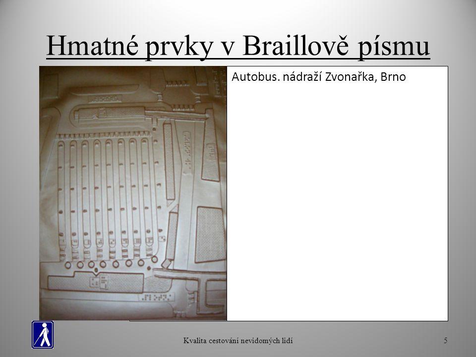 Hmatné prvky v Braillově písmu 5Kvalita cestování nevidomých lidí Štítek s Braillovým písmem- zast.