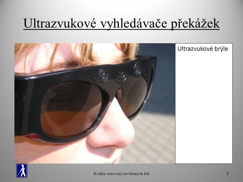 Ultrazvukové vyhledávače překážek Kvalita cestování nevidomých lidí8 Ultrazvukový vyhledávač překážek RAY Ultrazvukové brýle