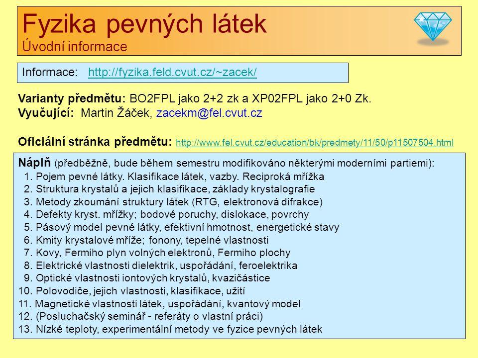 Fyzika pevných látek Úvodní informace Informace: http://fyzika.feld.cvut.cz/~zacek/http://fyzika.feld.cvut.cz/~zacek/ Varianty předmětu: BO2FPL jako 2+2 zk a XP02FPL jako 2+0 Zk.