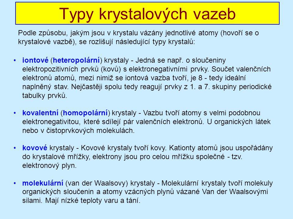 Typy krystalových vazeb iontové (heteropolární) krystaly - Jedná se např.