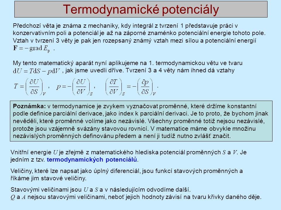 Termodynamické potenciály Předchozí věta je známa z mechaniky, kdy integrál z tvrzení 1 představuje práci v konzervativním poli a potenciál je až na záporné znaménko potenciální energie tohoto pole.