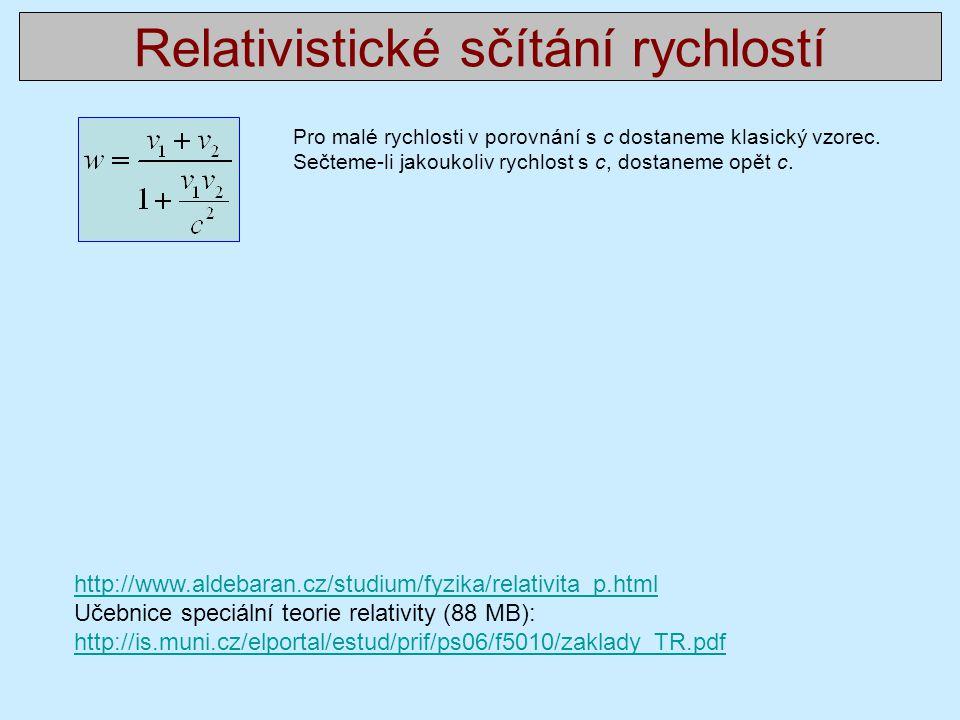 Relativistické sčítání rychlostí Pro malé rychlosti v porovnání s c dostaneme klasický vzorec.