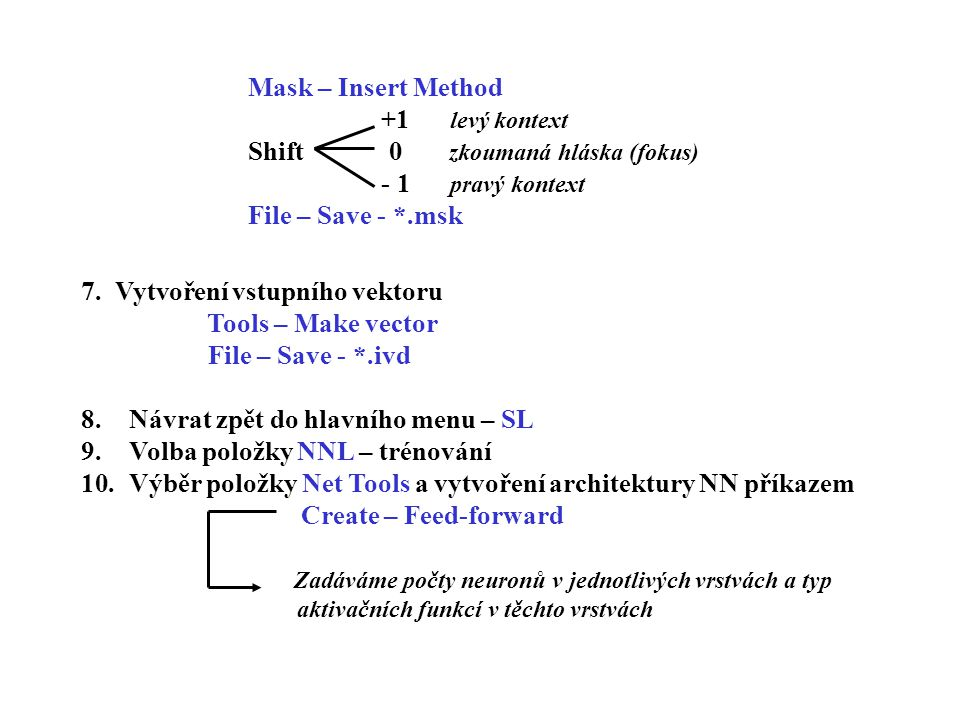 Mask – Insert Method +1 levý kontext Shift 0 zkoumaná hláska (fokus) - 1 pravý kontext File – Save - *.msk 7.