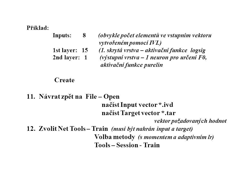 Příklad: Inputs: 8 (obvykle počet elementů ve vstupním vektoru vytvořeném pomocí IVL) 1st layer: 15 (1. skrytá vrstva – aktivační funkce logsig 2nd la