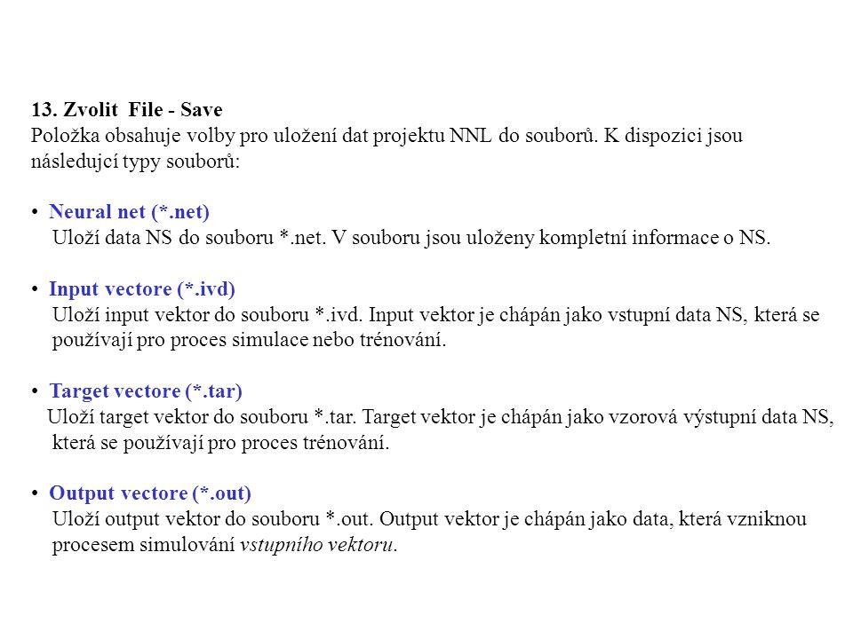 13. Zvolit File - Save Položka obsahuje volby pro uložení dat projektu NNL do souborů. K dispozici jsou následujcí typy souborů: Neural net (*.net) Ul
