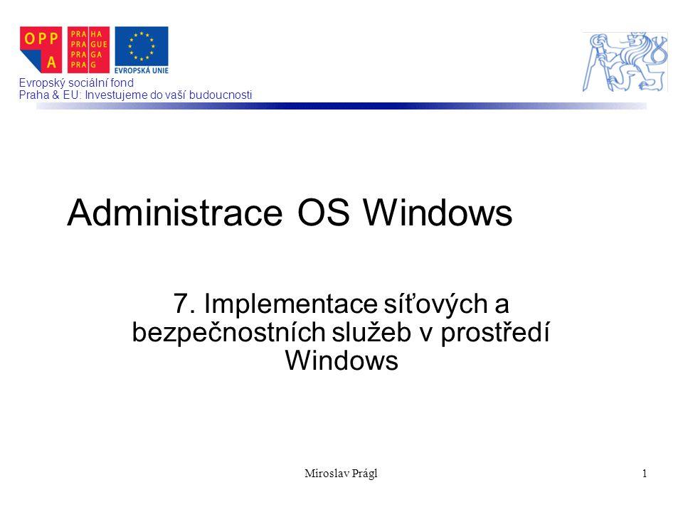 2 Implementace síťových a bezpečnostních služeb v prostředí Windows OSI model Windows Networking  MS Net  Domény  AD  Server, redirector Síťové komponenty  Server, redirector  MPR, TDI Miroslav Prágl