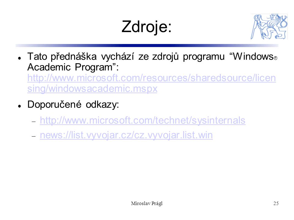"25 Zdroje: Tato přednáška vychází ze zdrojů programu ""Windows ® Academic Program"": http://www.microsoft.com/resources/sharedsource/licen sing/windowsa"