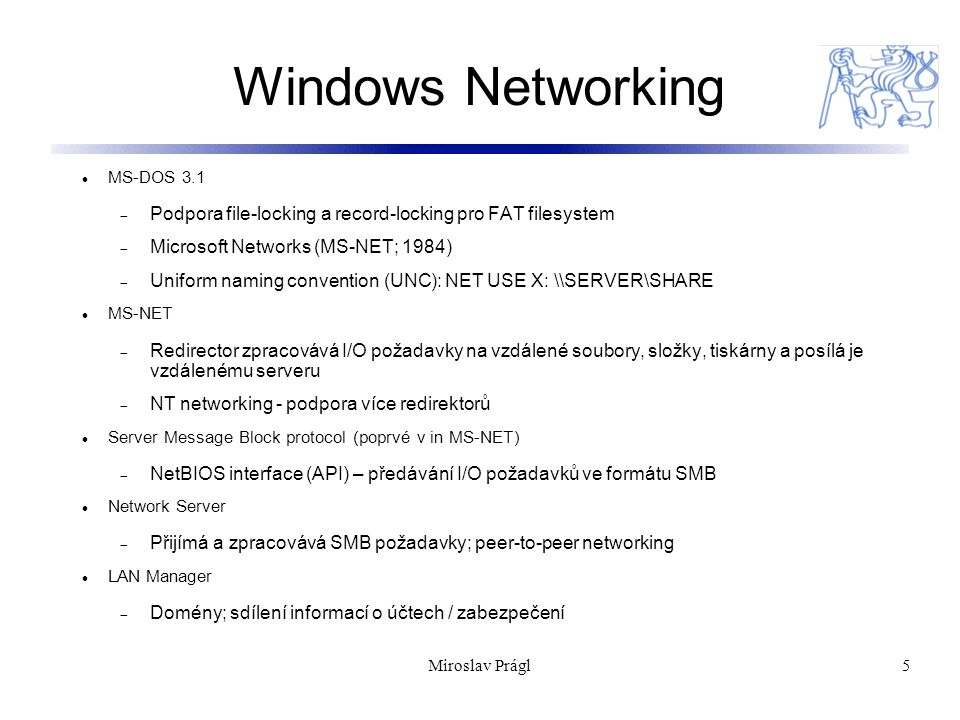 5 Windows Networking MS-DOS 3.1  Podpora file-locking a record-locking pro FAT filesystem  Microsoft Networks (MS-NET; 1984)  Uniform naming conven