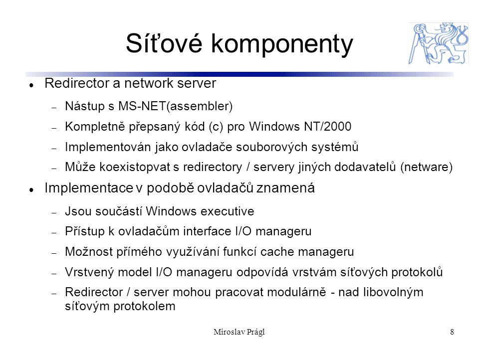 """9 Vlastnosti Redirector / Server Kompatibilita:  Kompatibilita s existujícími MS-NET a LAN Manager servery (MS-DOS, OS/2, Windows)  Přístup k vzdáleným souborům, tiskárnám, named pipes Inicializace:  Inicializace ovladač – vytvoření objektu \Device\Redirector  Registrace rutin pro operace ovladače operations (open, close, read,..) Spolehlivost:  Obnova konexí k serveru, možnost """"maskování chyb přenosu pokud je možná oprava  Tabulka otevřených souborů, automatické znovuotevření souboru po obnovení spojení Asynchronní operace:  Rychlý návrat k user-space procesu  Multithreading Miroslav Prágl"""