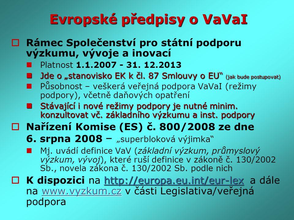 """Evropské předpisy o VaVaI  Rámec Společenství pro státní podporu výzkumu, vývoje a inovací Platnost 1.1.2007 - 31. 12.2013 Jde o """"stanovisko EK k čl."""
