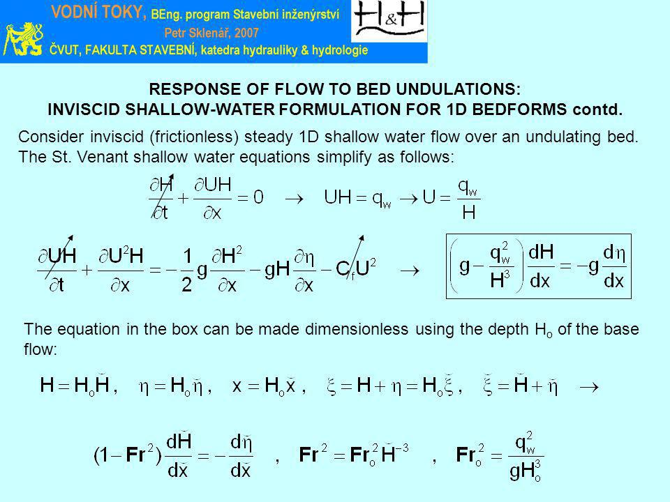 RESPONSE OF FLOW TO BED UNDULATIONS: INVISCID SHALLOW-WATER FORMULATION FOR 1D BEDFORMS contd. Consider inviscid (frictionless) steady 1D shallow wate