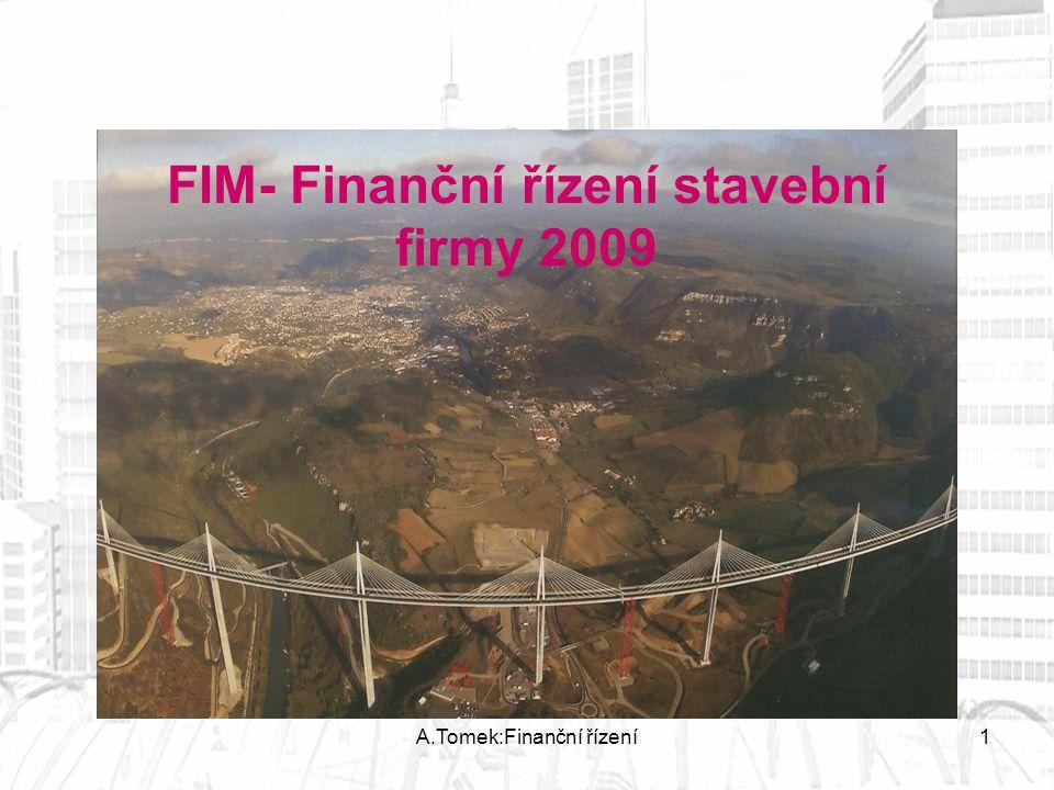 A.Tomek:Finanční řízení1 FIM- Finanční řízení stavební firmy 2009