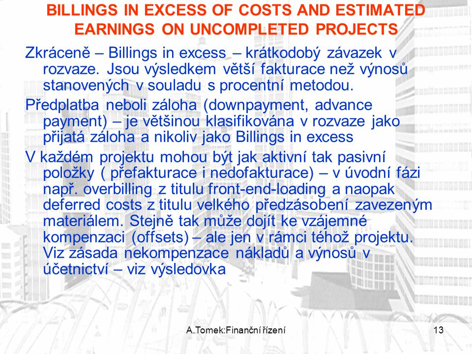 A.Tomek:Finanční řízení13 BILLINGS IN EXCESS OF COSTS AND ESTIMATED EARNINGS ON UNCOMPLETED PROJECTS Zkráceně – Billings in excess – krátkodobý závaze