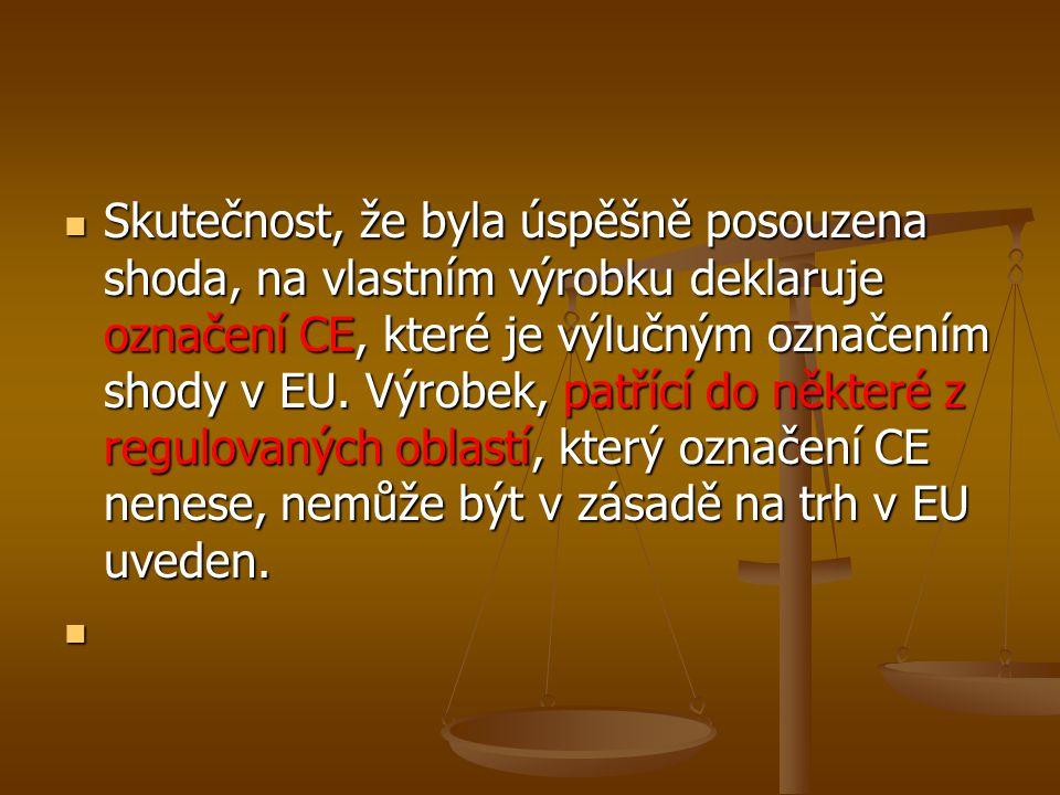 Skutečnost, že byla úspěšně posouzena shoda, na vlastním výrobku deklaruje označení CE, které je výlučným označením shody v EU. Výrobek, patřící do ně