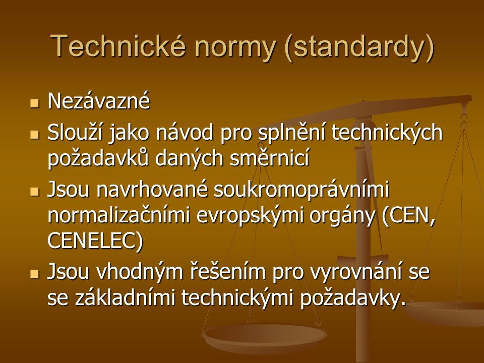 Technické normy (standardy) Nezávazné Nezávazné Slouží jako návod pro splnění technických požadavků daných směrnicí Slouží jako návod pro splnění technických požadavků daných směrnicí Jsou navrhované soukromoprávními normalizačními evropskými orgány (CEN, CENELEC) Jsou navrhované soukromoprávními normalizačními evropskými orgány (CEN, CENELEC) Jsou vhodným řešením pro vyrovnání se se základními technickými požadavky.